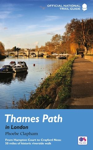 Thames Path : in London : from Hampton Court to Crayford Ness : 50 miles of historic riverside walk
