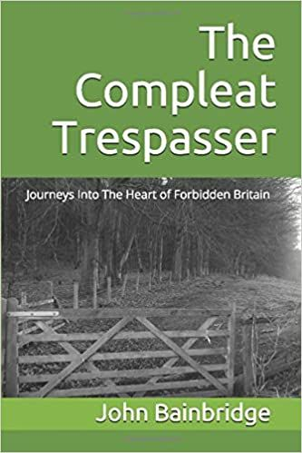 The compleat trespasser : journeys into the heart of forbidden Britain