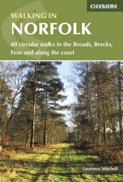 Walking in Norfolk : 40 circular walks in the Broads, Brecks, Fens and along the coast