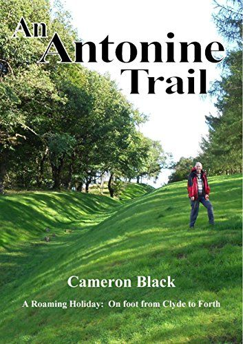 Antonine Trail: A Roaming Holiday: on Foot from Clyde to Forth