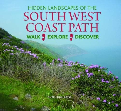 Hidden Landscapes of the South West Coast Path: Walk-Explore-Discover