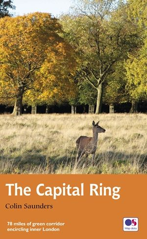 The Capital Ring : 78 miles of green corridor encircling inner London : Recreational Path Guide