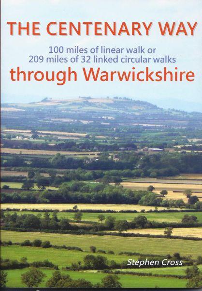 Centenary Way Through Warwickshire: 100 Miles of Linear Walk or 209 Miles of 32 Linked Cirular Walks
