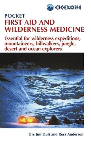 Pocket First Aid and Wilderness Medicine: Essential for Expeditions: Mountaineers, Hillwalkers, and