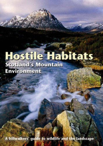 Hostile Habitats - Scotland's Mountain Environment: A Hillwalkers' Guide to Wildlife and the Landsca
