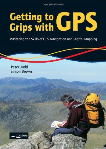 Getting to Grips with GPS: Mastering the Skills of GPS Navigation and Digital Mapping
