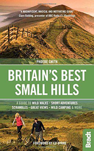 Britain's Best Small Hills: A guide to wild walks, short adventures, scrambles, great views, wild ca