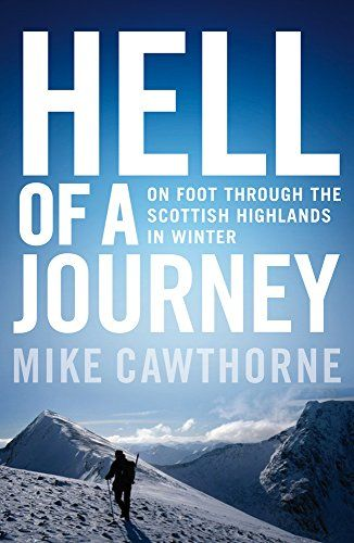 Hell of a Journey: On Foot Through the Scottish Highlands in Winter