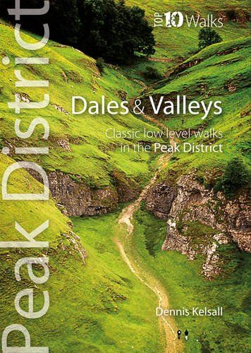 Dales & Valleys: Classic Low-level Walks in the Peak District (Peak District Top 10 Walks Series)