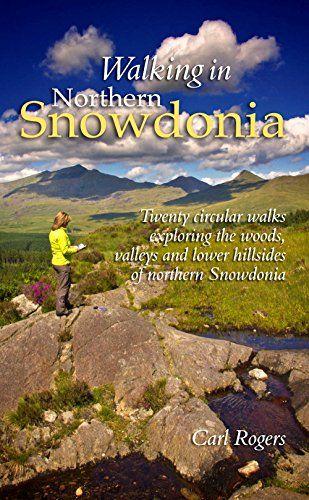 Walking in Northern Snowdonia - Twenty circular walks exploring the woods, valleys and lower hillsid