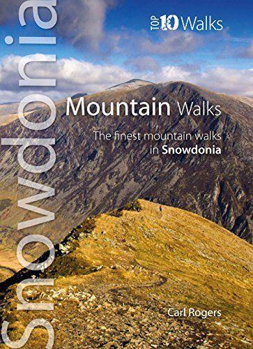 Mountain Walks: The Finest Mountain Walks in Snowdonia (Snowdonia: Top 10 Walks)