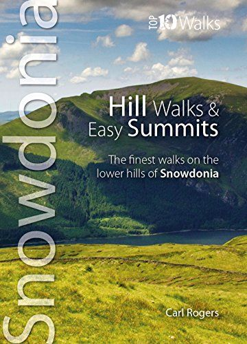 Hill Walks & Easy Summits: The Finest Walks on the Lower Hills of Snowdonia (Snowdonia: Top 10 Walks