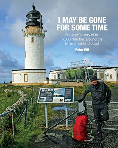 I May be Gone for Some Time: One Man's Story of His 5,000 Mile Trek Around the British Mainland Coas