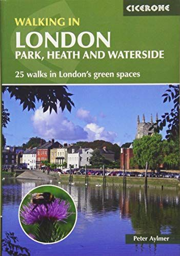 Walking in London: Park, Heath and Waterside Walks - 25 walks in London's green spaces (Cicerone Wal