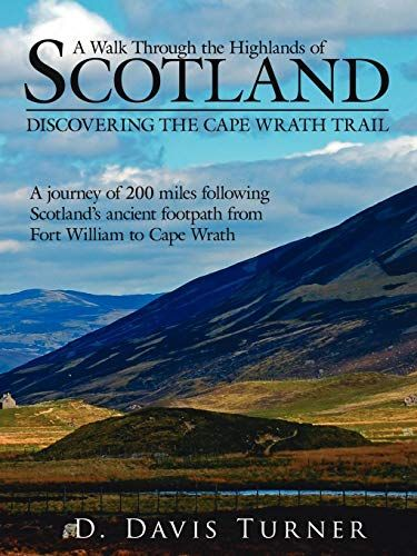 A Walk Through the Highlands of Scotland: DISCOVERING THE CAPE WRATH TRAIL. A JOURNEY OF 200 MILES F