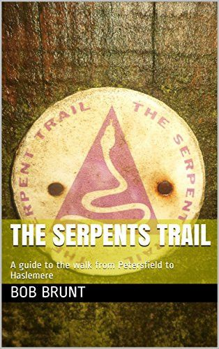 Serpents Trail: A guide to the walk from Petersfield to Haslemere