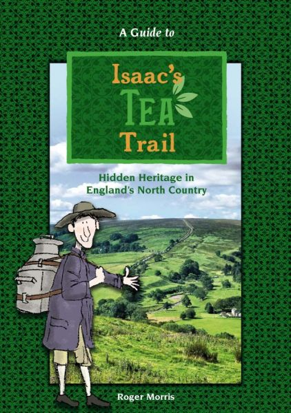 A guide to Isaac's Tea Trail : hidden heritage in England's north country