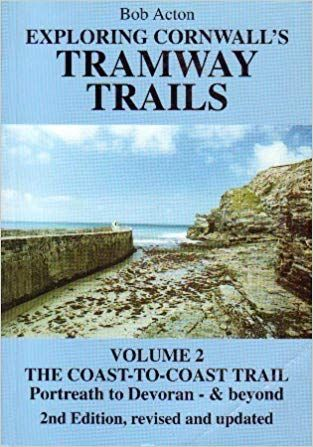 Exploring Cornwall's Tramway Trails Coast-to-Coast Trail: Portreath to Devoran