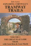 Exploring Cornwall's tramway trails : volume 1 : the Great Flat Lode Trail with Carn Brea and Carn Marth